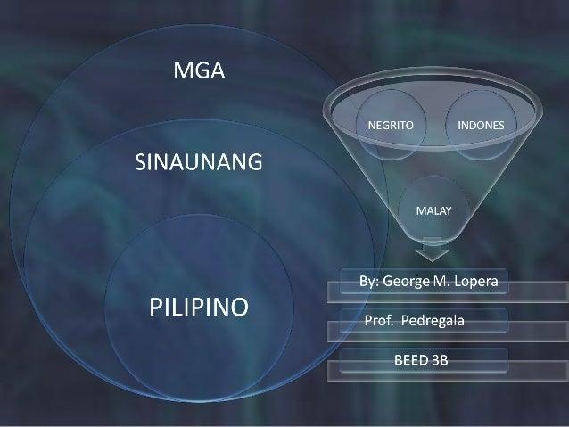 Ang unang pangkat ay ang mga Negrito, maliliit lamang ang taas nila na umaabot lamang sa apat na talampakan maitim ang kan...