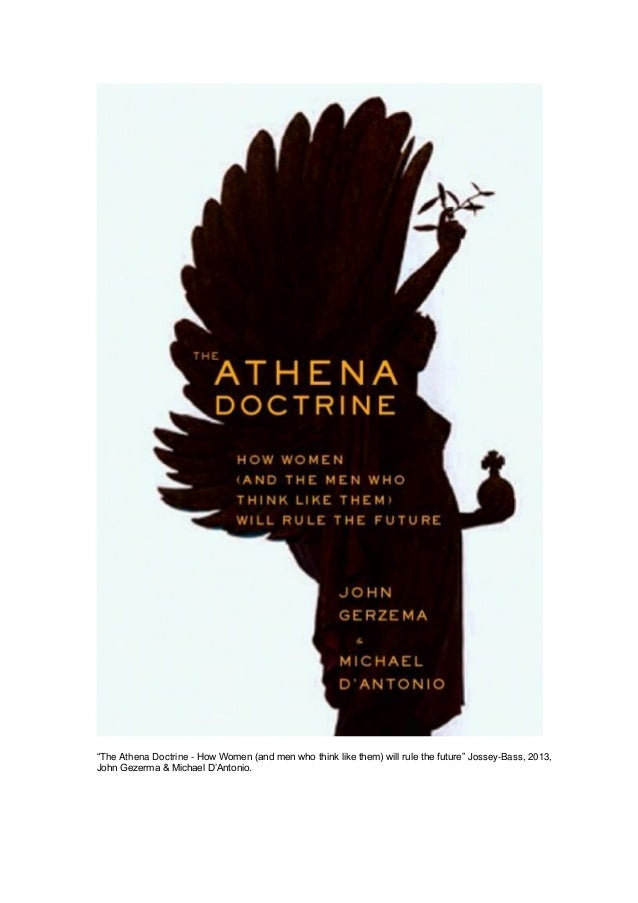 """The Athena Doctrine - How Women (and men who think like them) will rule the future"" Jossey-Bass, 2013, John Gezerma & Mic..."