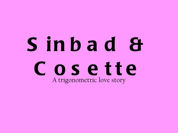 Sinbad & Cosette A trigonometric love story