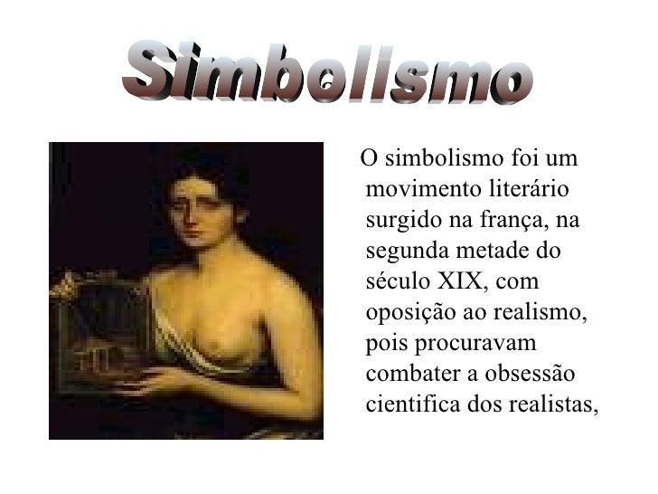 a <ul><li>O simbolismo foi um movimento literário surgido na frança, na segunda metade do século XIX, com oposição ao real...
