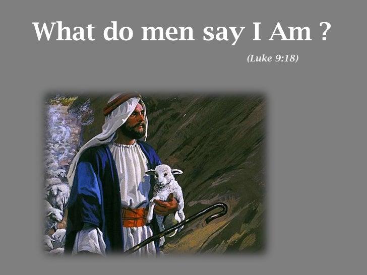 What do men say I Am ?               (Luke 9:18)
