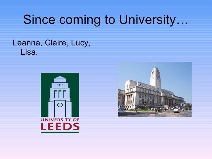 Since coming to University… <ul><li>Leanna, Claire, Lucy, Lisa. </li></ul>