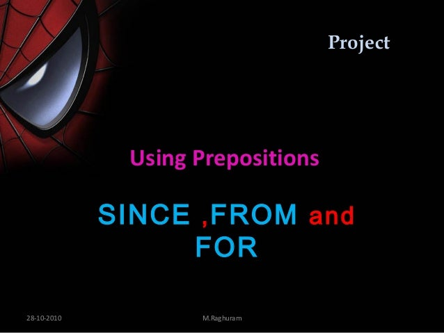 Project              Using Prepositions             SINCE , FROM and                  FOR28-10-2010          M.Raghuram