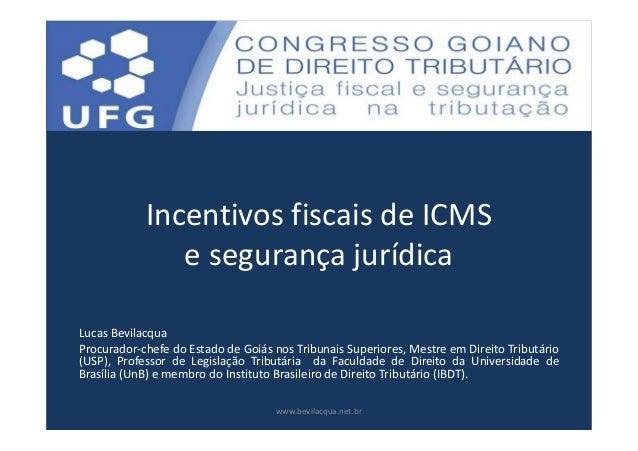 Incentivos fiscais de ICMSe segurança jurídicaLucas BevilacquaProcurador-chefe do Estado de Goiás nos Tribunais Superiores...