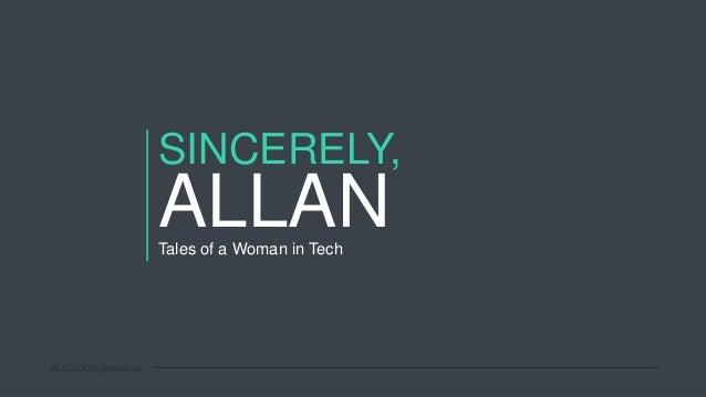 #STLDODN @heathriel Tales of a Woman in Tech SINCERELY, ALLAN