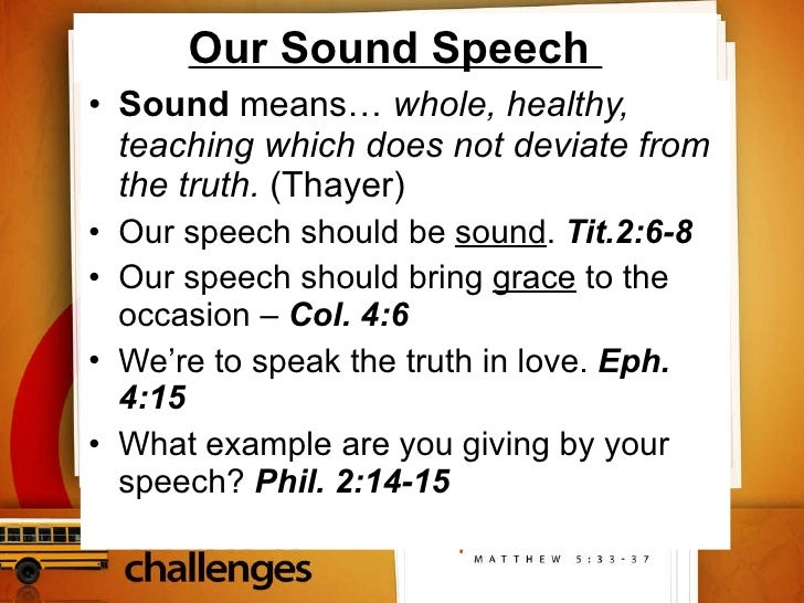 Our Sound Speech  <ul><li>Sound  means…  whole, healthy, teaching which does not deviate from the truth.  (Thayer) </li></...