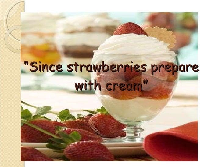 """ Since strawberries prepare with cream"""