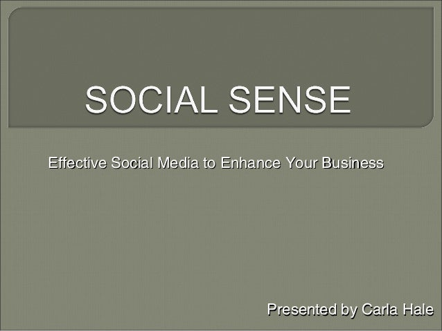 Effective Social Media to Enhance Your Business                              Presented by Carla Hale
