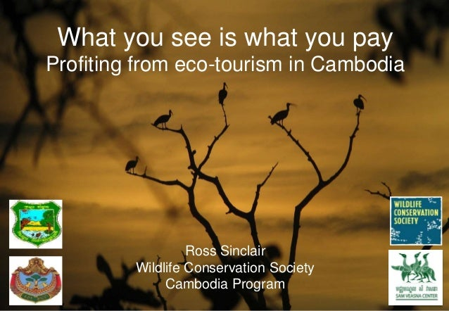 What you see is what you pay  Profiting from eco-tourism in Cambodia  Ross Sinclair  Wildlife Conservation Society  Cambod...