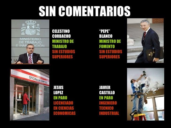 "SIN COMENTARIOS CELESTINO CORBACHO MINISTRO DE TRABAJO SIN ESTUDIOS SUPERIORES ""PE "" PEPE""  BLANCO  MINISTRO DE FOMENTO   ..."