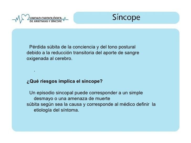 Tratamiento   El tratamiento definitivo depende de la causa del síncope. Debe recordarse que pueden existir varios mecanis...