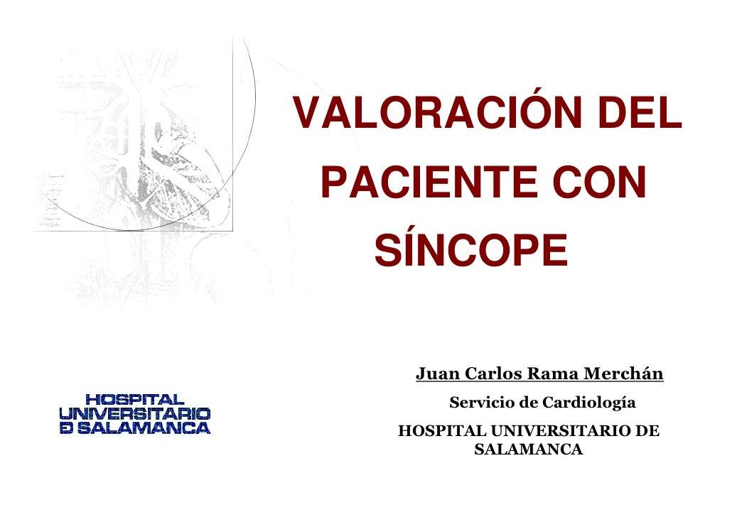 VALORACIÓN DELPACIENTE CON  SÍNCOPE    Juan Carlos Rama Merchán       Servicio de Cardiología   HOSPITAL UNIVERSITARIO DE ...