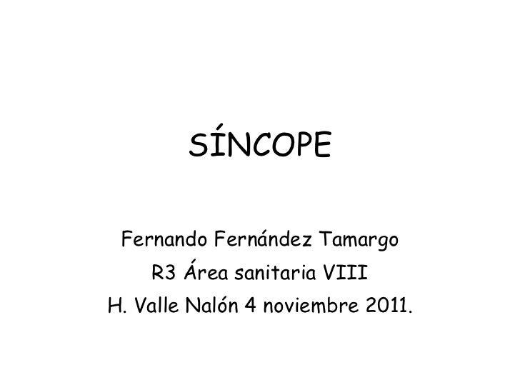 SÍNCOPE Fernando Fernández Tamargo R3 Área sanitaria VIII H. Valle Nalón 4 noviembre 2011.