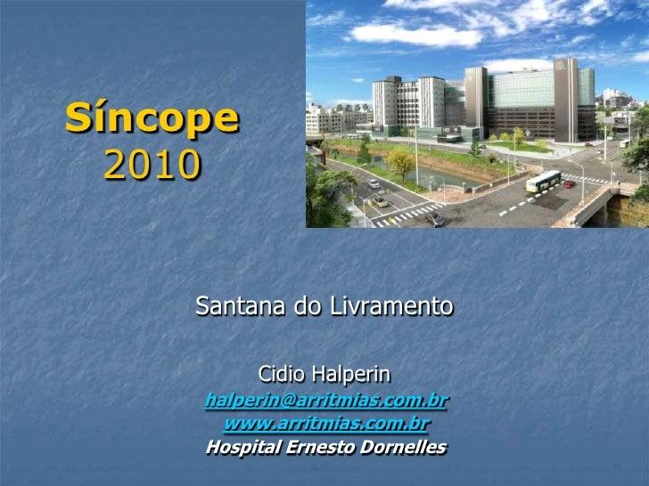 Síncope   2010        Santana do Livramento            Cidio Halperin      halperin@arritmias.com.br        www.arritmias....