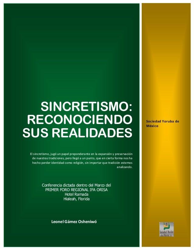 SINCRETISMO: RECONOCIENDO SUS REALIDADES El sincretismo, jugó un papel preponderante en la expansión y preservación de nue...