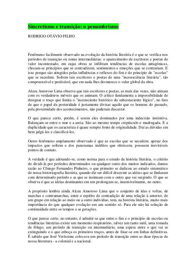 Sincretismo e transição: o penumbrismo RODRIGO OTÁVIO FILHO  Fenômeno facilmente observado na evolução da história literár...