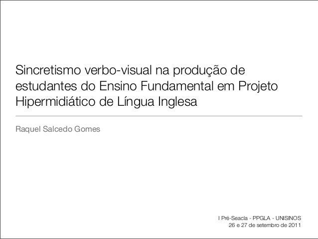 Raquel Salcedo GomesSincretismo verbo-visual na produção deestudantes do Ensino Fundamental em ProjetoHipermidiático de Lí...