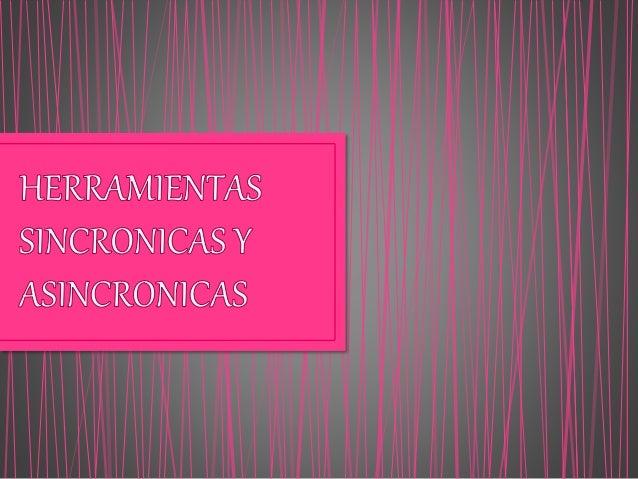 INTRODUCCION  DEFINICION DE SINCRONICA  VENTAJAS DE SINCRONICA  DESVENTAJAS DE SINCRONICA  DEFINICION DE ASINCRONICA ...