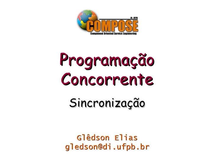 Programação Concorrente  Sincronização    Glêdson Elias gledson@di.ufpb.br