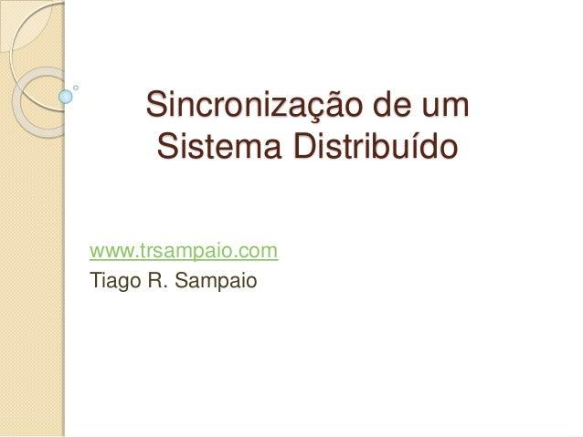 Sincronização de um  Sistema Distribuído  www.trsampaio.com  Tiago R. Sampaio