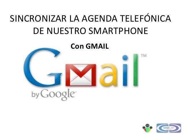 SINCRONIZAR LA AGENDA TELEFÓNICA DE NUESTRO SMARTPHONE Con GMAIL
