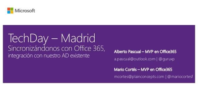 Alberto Pascual – MVP en Office365 a.pascual@outlook.com   @guruxp Mario Cortés – MVP en Office365 mcortes@plainconcepts.c...