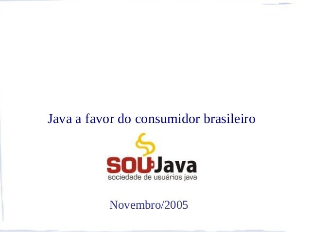 Java a favor do consumidor brasileiro          Novembro/2005