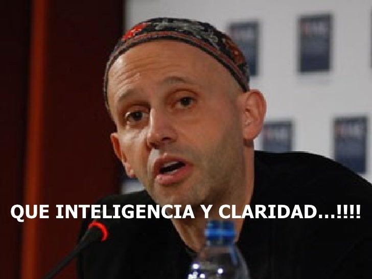 QUE INTELIGENCIA Y CLARIDAD…!!!!