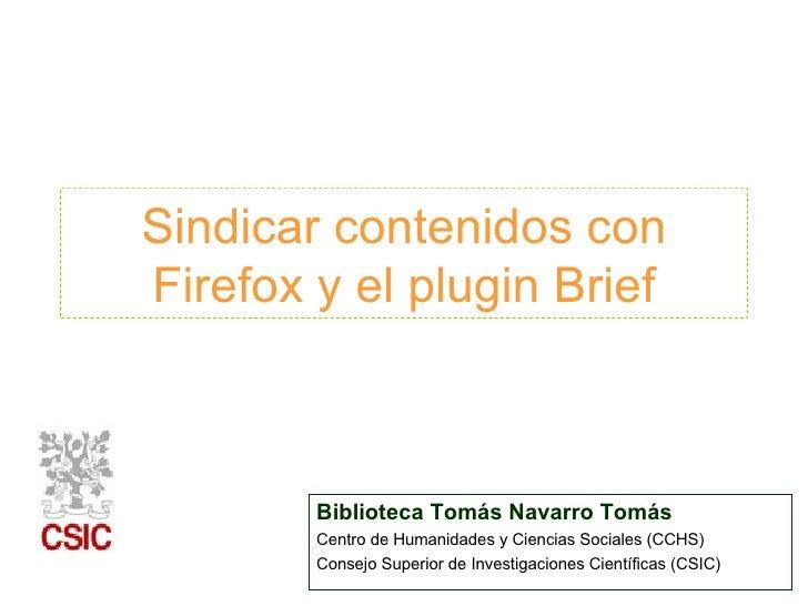 Sindicar contenidos con Firefox y el plugin Brief Biblioteca Tomás Navarro Tomás Centro de Humanidades y Ciencias Sociales...
