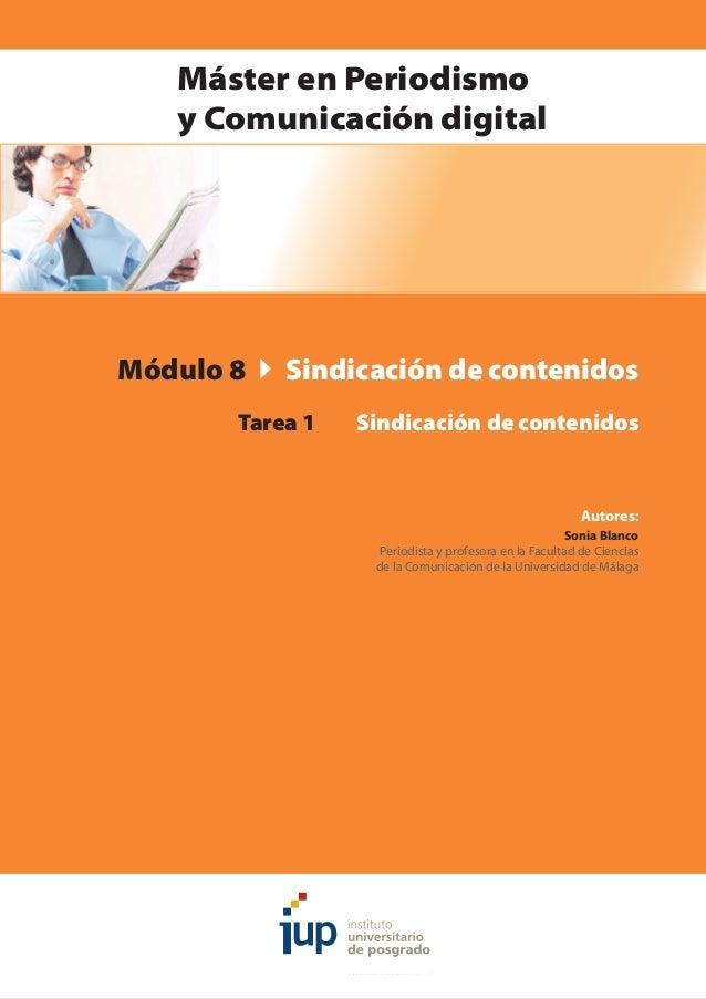 Módulo 8  Sindicación de contenidos  Tarea 1 Sindicación de contenidos Autores: Sonia Blanco Periodista y profesora en...