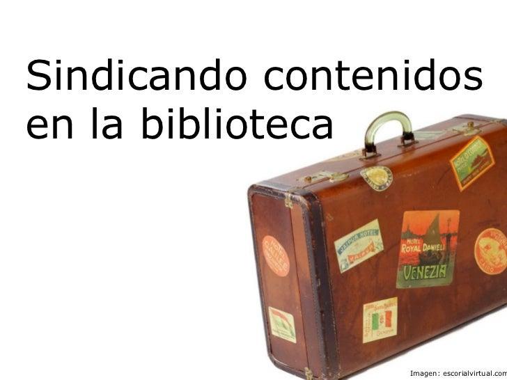 Sindicando contenidos en la biblioteca Imagen: escorialvirtual.com