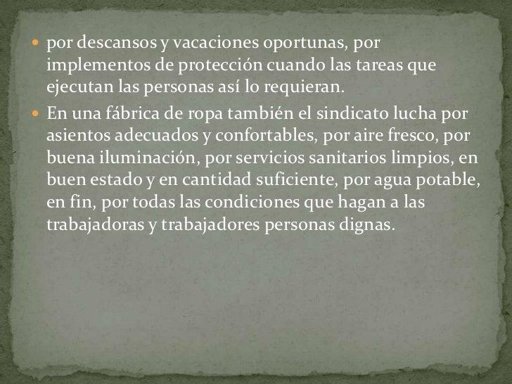 por descansos y vacaciones oportunas, por implementos de protección cuando las tareas que ejecutan las personas así lo req...