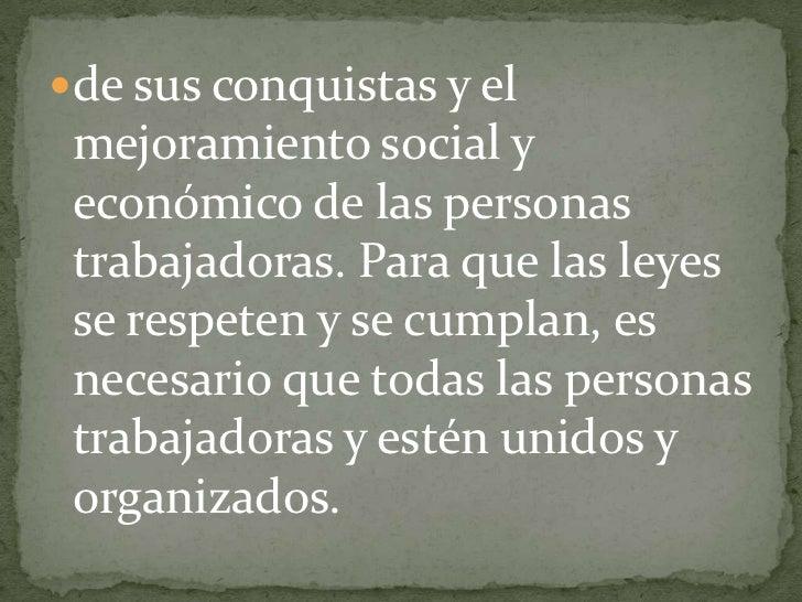 de sus conquistas y el mejoramiento social y económico de las personas trabajadoras. Para que las leyes se respeten y se c...