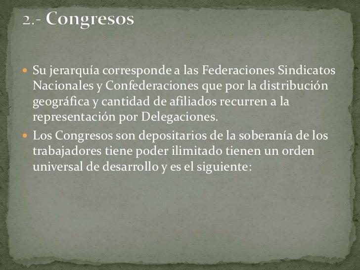 Su jerarquía corresponde a las Federaciones Sindicatos Nacionales y Confederaciones que por la distribución geográfica y c...
