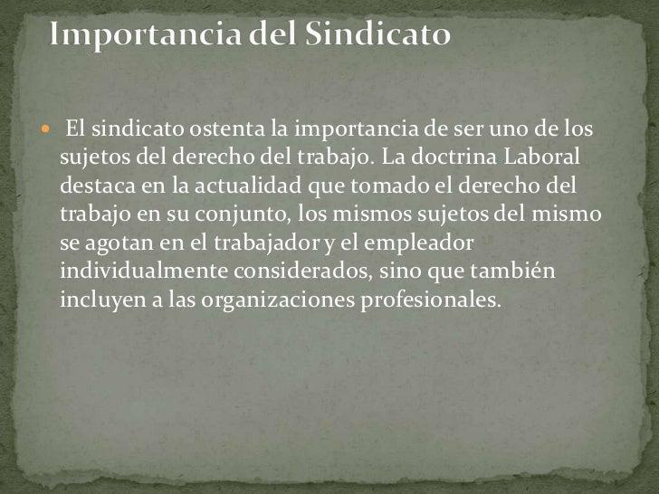 El sindicato ostenta la importancia de ser uno de los sujetos del derecho del trabajo. La doctrina Laboral destaca en la ...