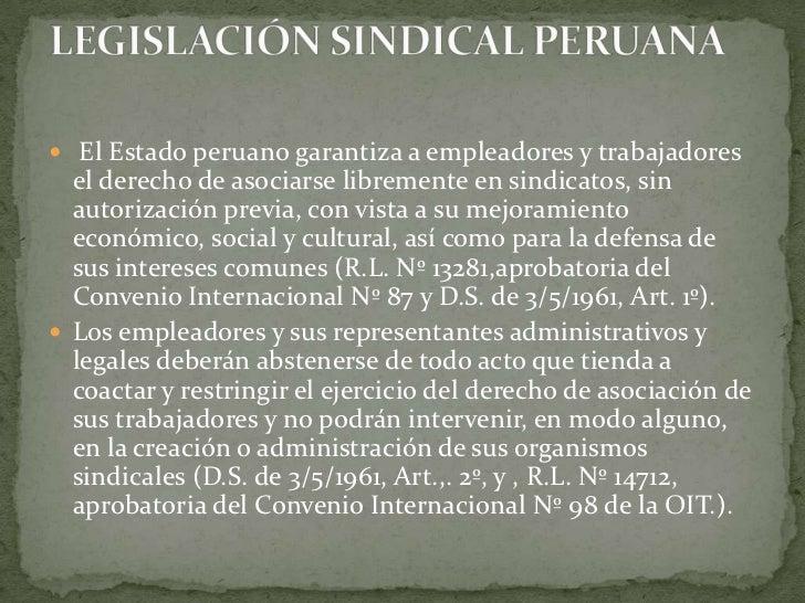 El Estado peruano garantiza a empleadores y trabajadores el derecho de asociarse libremente en sindicatos, sin autorizaci...