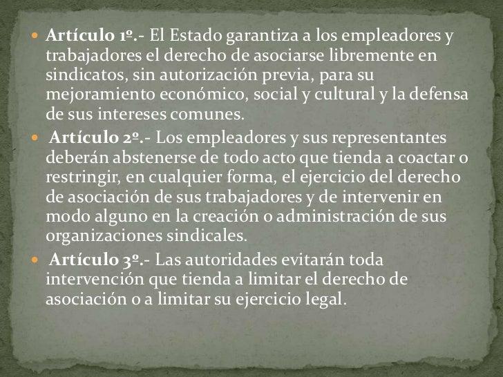 Artículo 1º.- El Estado garantiza a los empleadores y trabajadores el derecho de asociarse libremente en sindicatos, sin a...