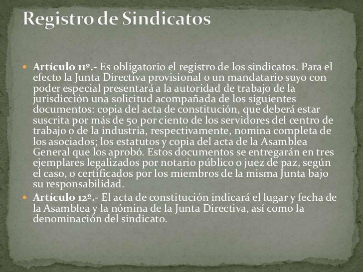 Artículo 11º.- Es obligatorio el registro de los sindicatos. Para el efecto la Junta Directiva provisional o un mandatario...