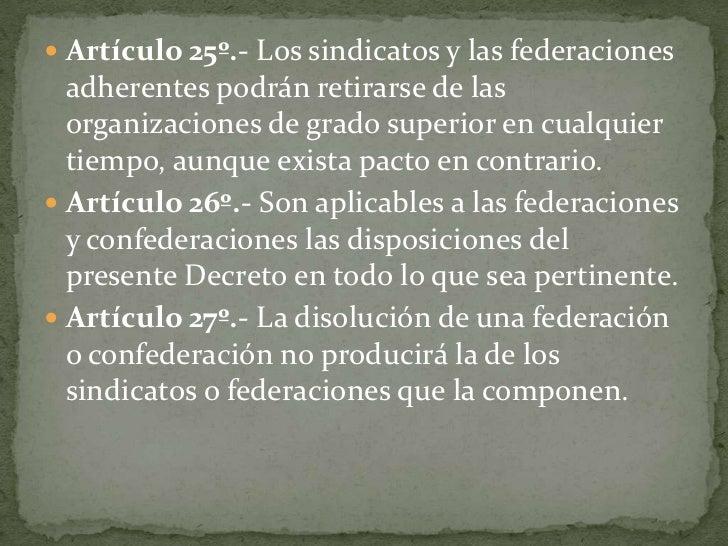 Artículo 25º.- Los sindicatos y las federaciones adherentes podrán retirarse de las organizaciones de grado superior en cu...