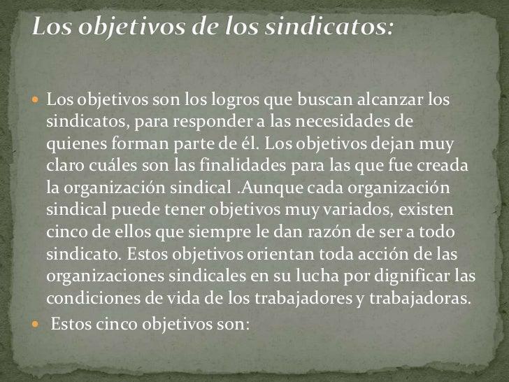 Los objetivos son los logros que buscan alcanzar los sindicatos, para responder a las necesidades de quienes forman parte ...