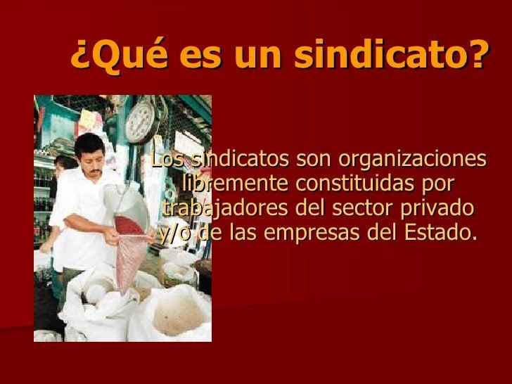 ¿Qué es un sindicato? Los sindicatos son organizaciones libremente constituidas por trabajadores del sector privado y/o de...