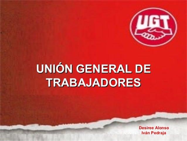 UNIÓN GENERAL DE TRABAJADORES  Desiree Alonso Iván Pedraja
