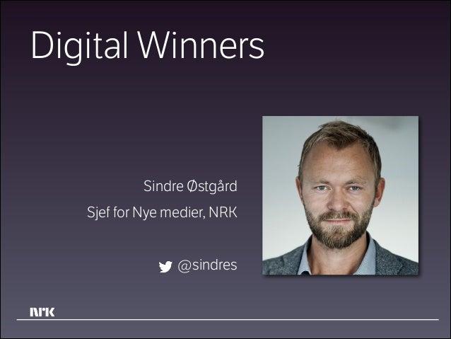 Digital Winners  Sindre Østgård Sjef for Nye medier, NRK !  @sindres