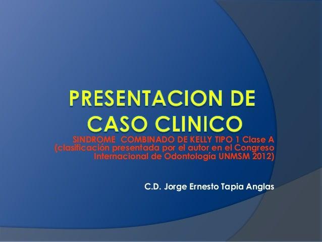 SINDROME COMBINADO DE KELLY TIPO 1 Clase A(clasificación presentada por el autor en el Congreso          Internacional de ...