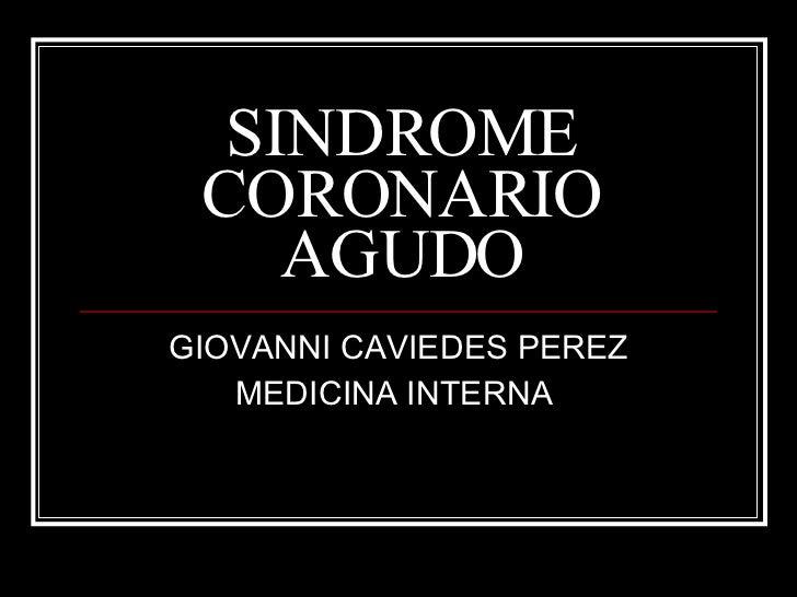 SINDROME CORONARIO AGUDO GIOVANNI CAVIEDES PEREZ MEDICINA INTERNA
