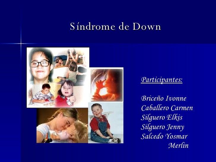Participantes: Brice ñ o Ivonne Caballero Carmen Silguero Elkis Silguero Jenny Salcedo Yosmar   Merlin Síndrome de Down