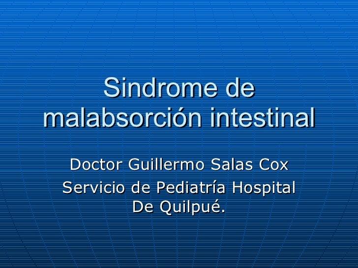 Sindrome de malabsorción intestinal Doctor Guillermo Salas Cox Servicio de Pediatría Hospital De Quilpué.