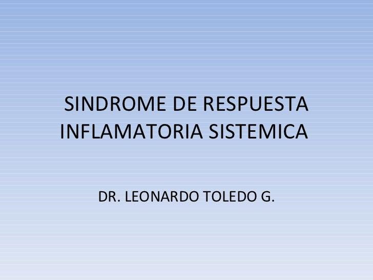 SINDROME DE RESPUESTA INFLAMATORIA SISTEMICA  DR. LEONARDO TOLEDO G.