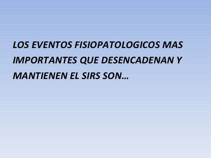 <ul><li>LOS EVENTOS FISIOPATOLOGICOS MAS  </li></ul><ul><li>IMPORTANTES QUE DESENCADENAN Y  </li></ul><ul><li>MANTIENEN EL...