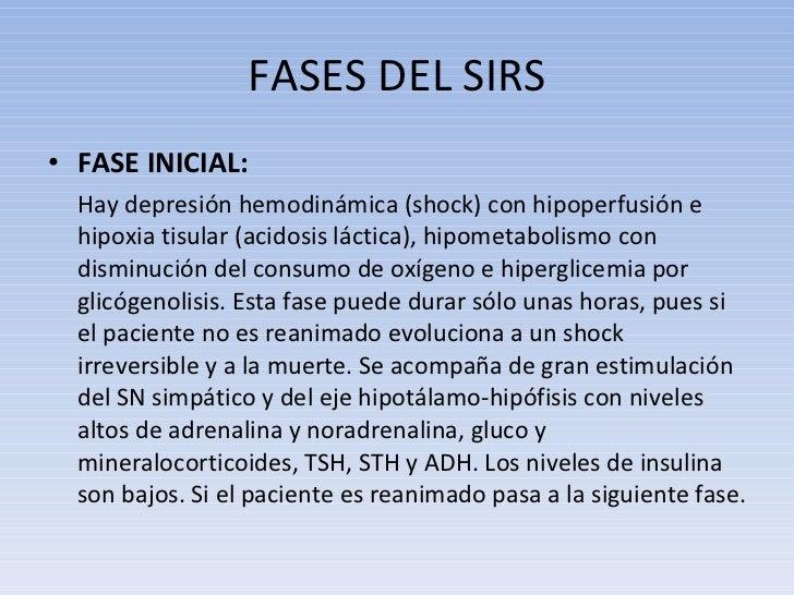 FASES DEL SIRS <ul><li>FASE INICIAL:  </li></ul><ul><li>Hay depresión hemodinámica (shock) con hipoperfusión e hipoxia tis...